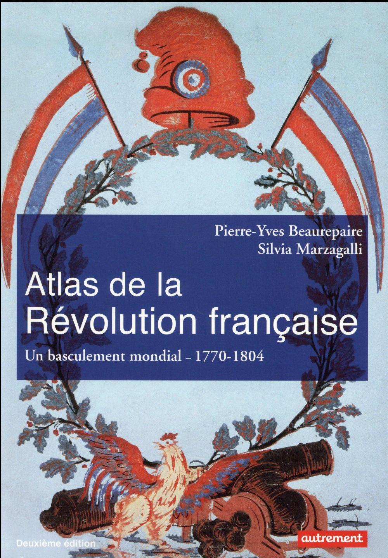 ATLAS DE LA REVOLUTION FRANCAISE  -  UN BOUSCULEMENT MONDIAL, 1770-1804 BEAUREPAIRE, PIERRE-YVES  Autrement