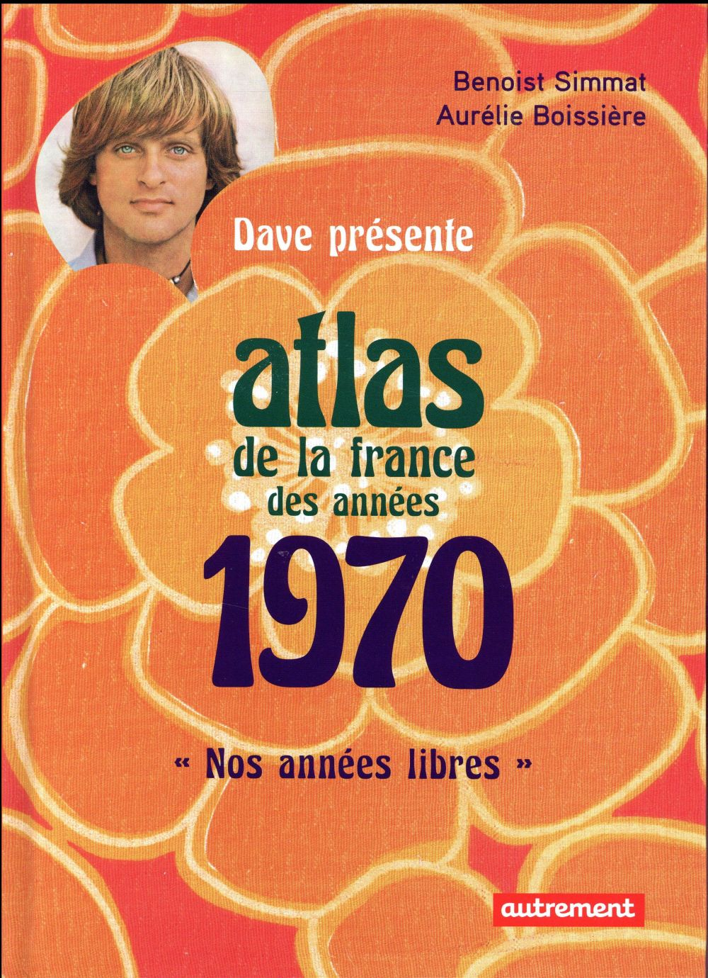 ATLAS DE LA FRANCE DES ANNEES 1970  -  NOS ANNEES LIBRES SIMMAT/DAVE Autrement