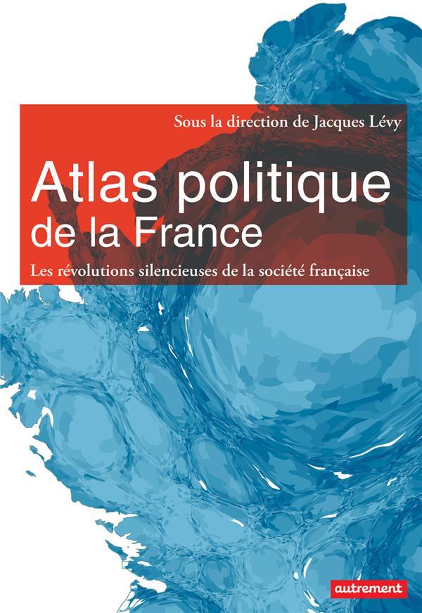 ATLAS POLITIQUE DE LA FRANCE  -  NOUVEAUX ESPACES, NOUVEAUX ENJEUX POVOAS/LEVY/MAITRE Autrement