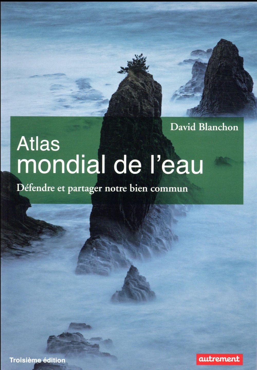 ATLAS MONDIAL DE L'EAU  -  DEFENDRE ET PROTEGER NOTRE BIEN COMMUN (EDITION 2017) BLANCHON DAVID Autrement