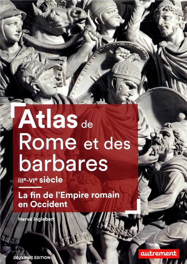 ATLAS MEMOIRES - ATLAS DE ROME ET DES BARBARES (IIIE-VIE SIECLE) - LA FIN DE L'EMPIRE ROMAIN EN OCCI  AUTREMENT