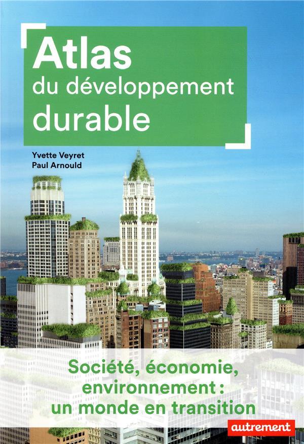 ATLAS DU DEVELOPPEMENT DURABLE  -  SOCIETE, ECONOMIE, ENVIRONNEMENT : UN MONDE EN TRANSITION