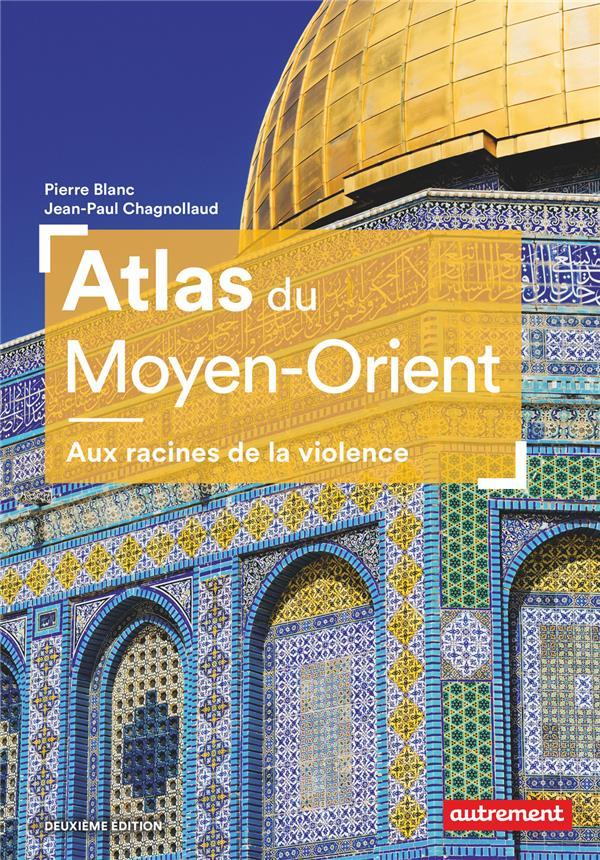 ATLAS DU MOYEN ORIENT     AUX RACINES DE LA VIOLENCE