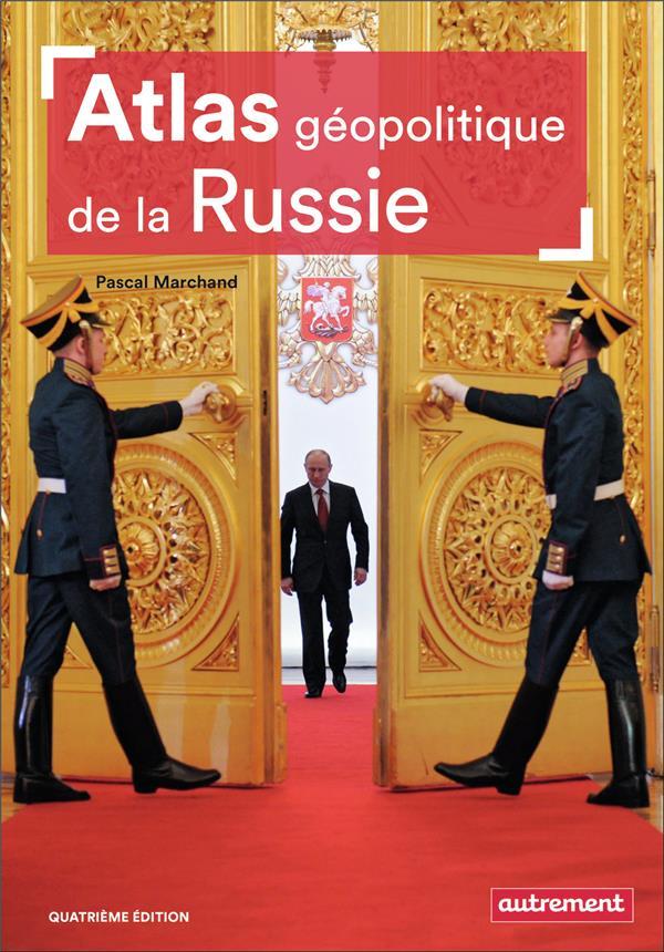 ATLAS GEOPOLITIQUE DE LA RUSSIE (4E EDITION)