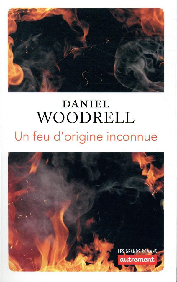 UN FEU D-ORIGINE INCONNUE WOODRELL DANIEL AUTREMENT