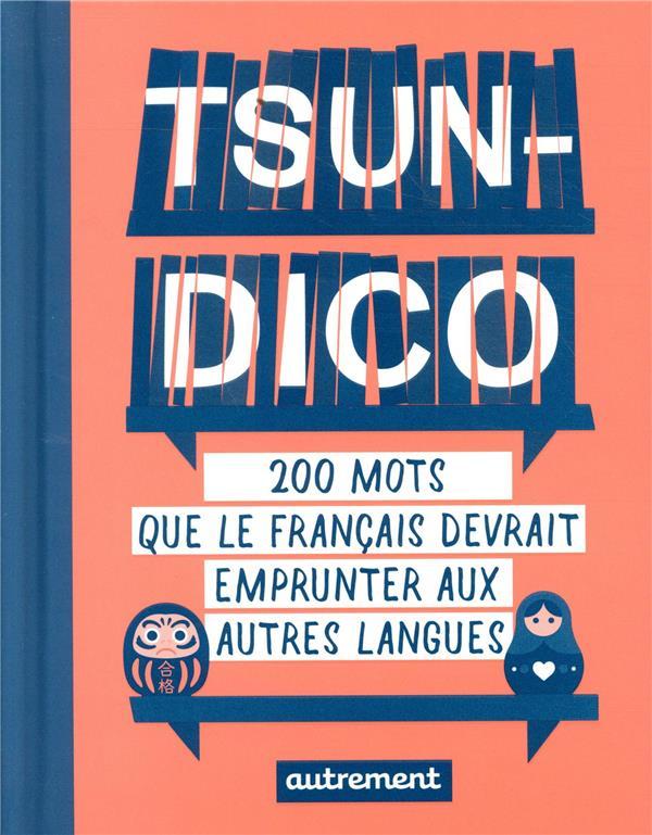 TSUNDICO  -  200 MOTS QUE LE FRANCAIS DEVRAIT EMPRUNTER AUX AUTRES LANGUES  AUTREMENT