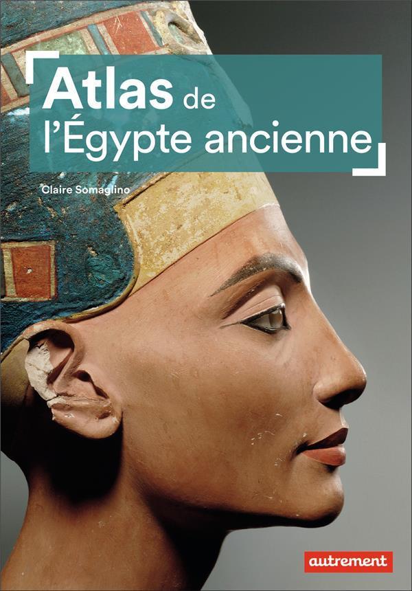 ATLAS DE L'EGYPTE ANCIENNE SOMAGLINO CLAIRE AUTREMENT