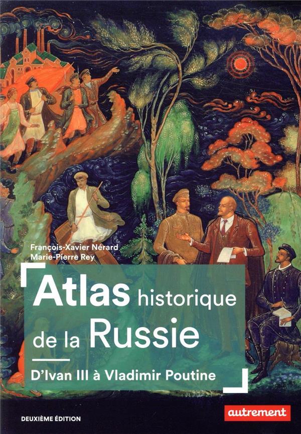 ATLAS HISTORIQUE DE LA RUSSIE  -  D'IVAN III A VLADIMIR POUTINE (2E EDITION)