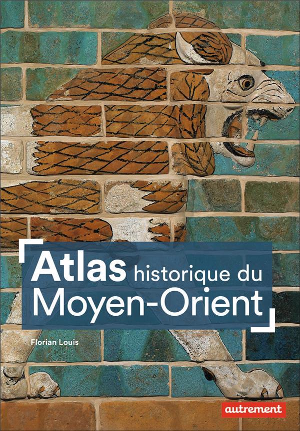 ATLAS HISTORIQUE DU MOYEN-ORIENT LOUIS FLORIAN AUTREMENT