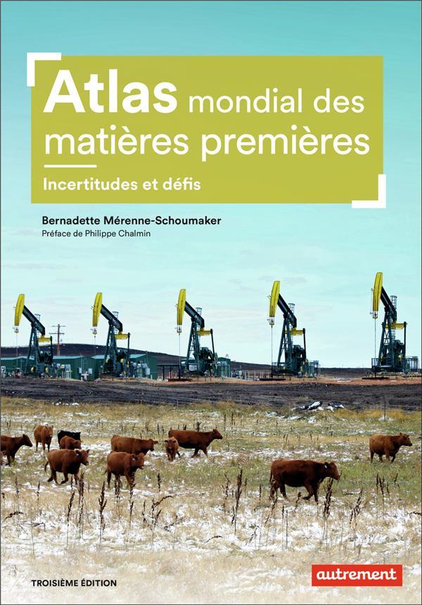 ATLAS MONDIAL DES MATIERES PREMIERES - INCERTITUDES ET DEFIS