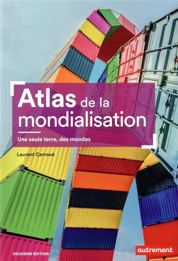 ATLAS DE LA MONDIALISATION     UNE SEULE TERRE, DES MONDES (2E EDITION)