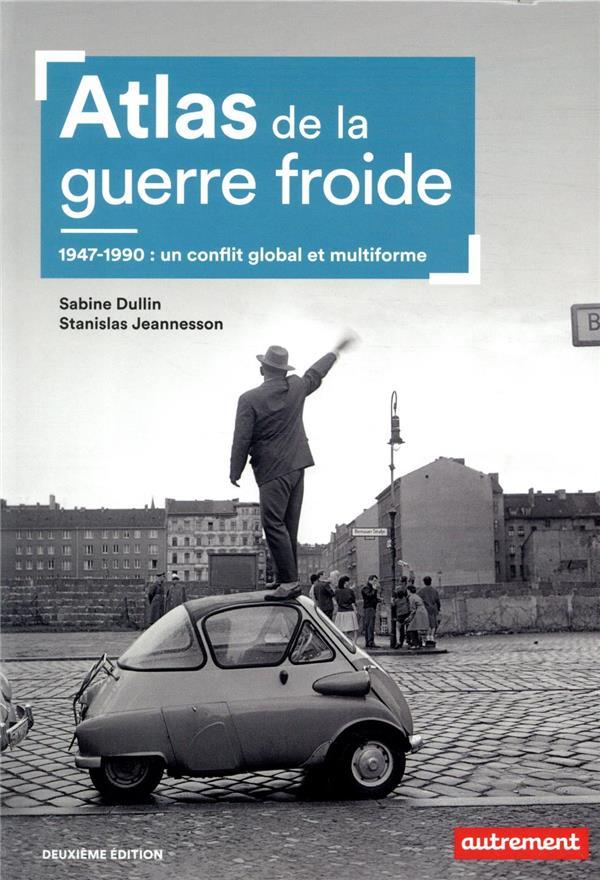 ATLAS DE LA GUERRE FROIDE - 1947-1990 : UN CONFLIT GLOBAL ET MULTIFORME  JEANNESSON, SATANISLAS AUTREMENT