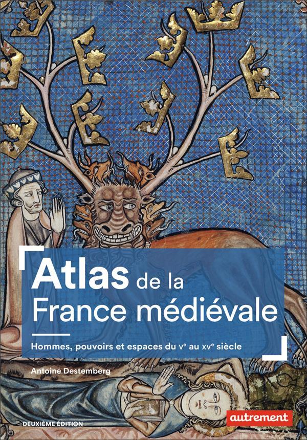 ATLAS DE LA FRANCE MEDIEVALE  -  HOMMES, POUVOIRS ET ESPACES DU VE AU XVE SIECLE (2E EDITION) DESTEMBERG, ANTOINE AUTREMENT