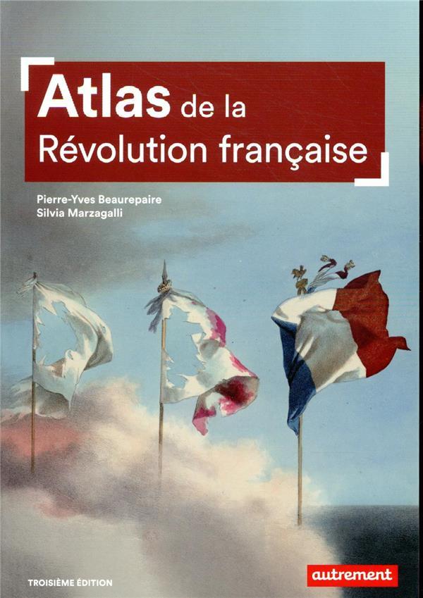 ATLAS DE LA REVOLUTION FRANCAISE  -  UN BASCULEMENT MONDIAL, 1776-1815 PIERRE-YVES BEAUREPA AUTREMENT