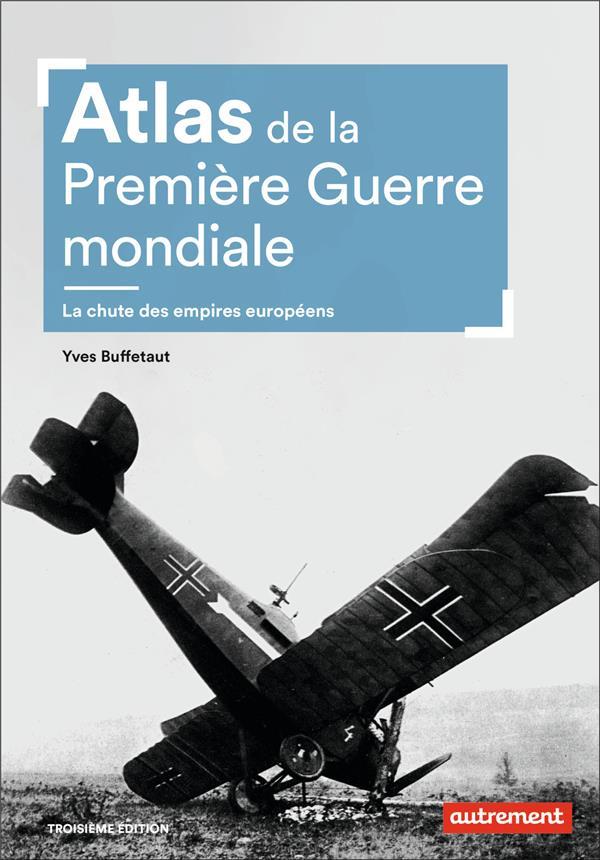 ATLAS DE LA PREMIERE GUERRE MONDIALE  -  LA CHUTE DES EMPIRES EUROPEENS (3E EDITION)