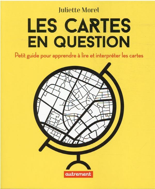 LES CARTES EN QUESTION : PETIT GUIDE POUR APPRENDRE A LIRE ET INTERPRETER LES CARTES