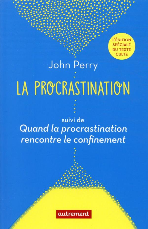 LA PROCRASTINATION : QUAND LA PROCRASTINATION RENCONTRE LE CONFINEMENT PERRY JOHN AUTREMENT
