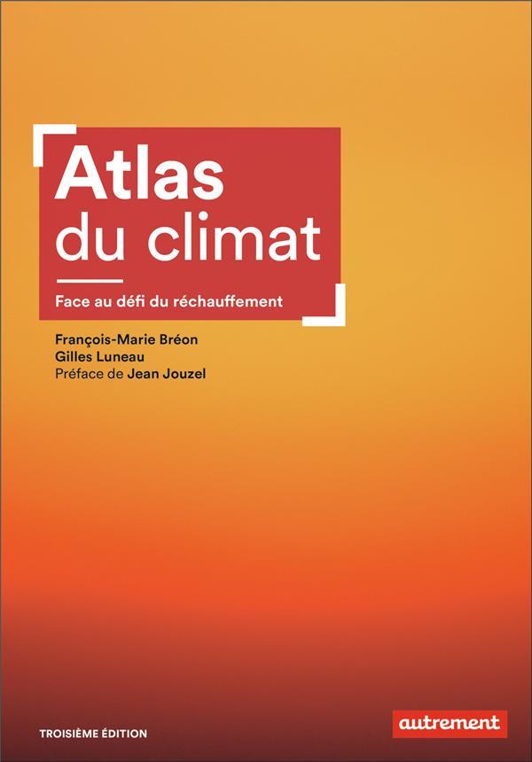 ATLAS DU CLIMAT : FACE AU DEFI DU RECHAUFFEMENT FRANCOIS-MARIE BREON AUTREMENT