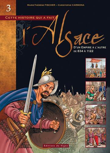 CETTE HISTOIRE QUI A FAIT L'ALSACE T.3  -  D'UN EMPIRE A L'AUTRE, DE 834 A 1122 XXX SIGNE