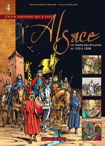 CETTE HISTOIRE QUI A FAIT L'ALSACE T.4  -  LE TEMPS DES STAUFEN, DE 1125 A 1268 XXX SIGNE