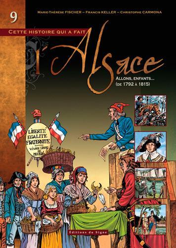 CETTE HISTOIRE QUI A FAIT L'ALSACE T.9  -  ALLONS, ENFANTS... (DE 1792 A 1815) XXX SIGNE