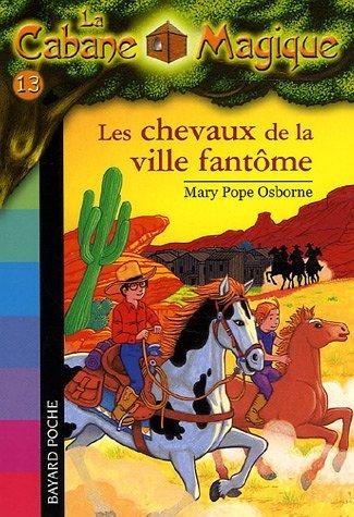 LA CABANE MAGIQUE T.13  -  LES CHEVAUX DE LA VILLE FANTOME (EDITION 2006) OSBORNE M P BAYARD JEUNESSE