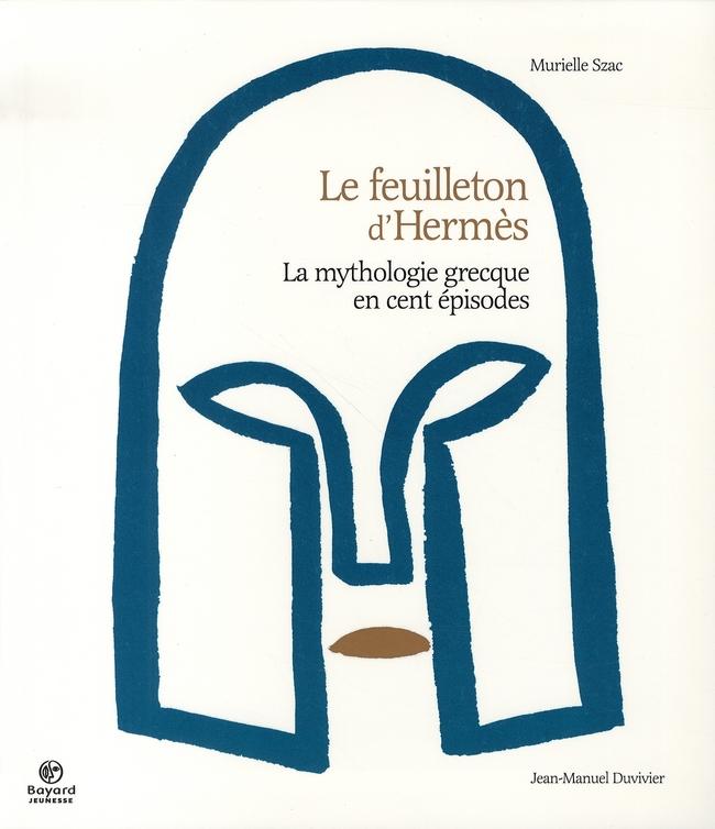 LA MYTHOLOGIE GRECQUE EN 100 EPISODES  -  LE FEUILLETON D'HERMES