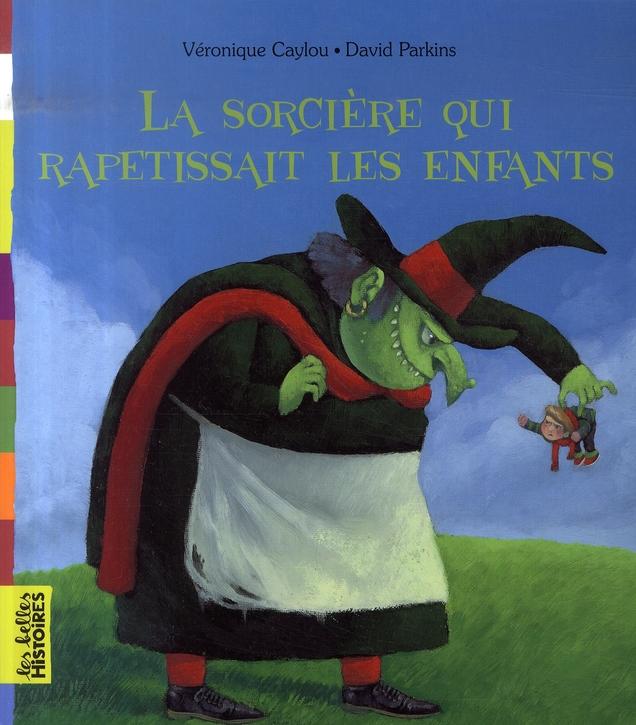 LA SORCIERE QUI RAPETISSAIT LES ENFANTS CAYLOU/PARKINS BAYARD JEUNESSE