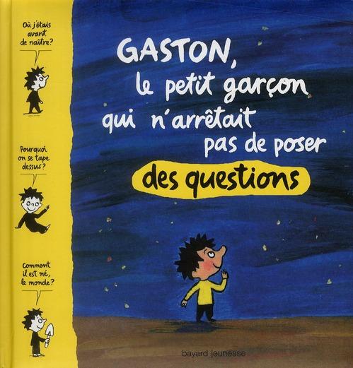 GASTON, LE PETIT GARCON QUI N'ARRETAIT PAS DE POSER DES QUESTIONS (EDITION 2010) BOULET/AUBINAIS BAYARD JEUNESSE