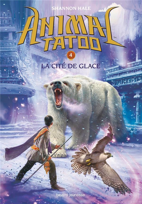 ANIMAL TATOO - SAISON 1 T.4  -  LA CITE DE GLACE LEYMARIE MARIE Bayard Jeunesse