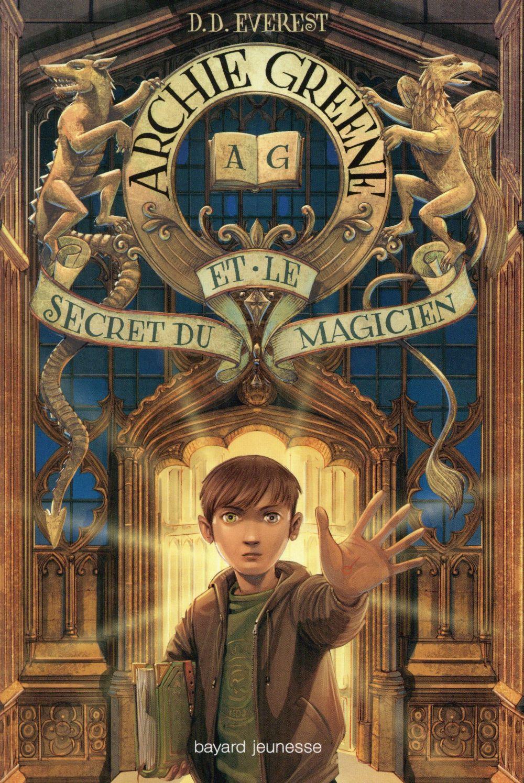 ARCHIE GREENE T.1  -  ARCHIE GREENE ET LE SECRET DU MAGICIEN VAN DEN DRIES SIDONI Bayard Jeunesse