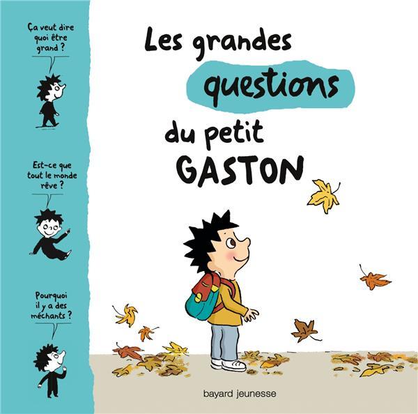 LES GRANDES QUESTIONS DU PETIT GASTON Proteaux-Zuber Catherine Bayard Jeunesse