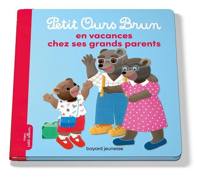 PETIT OURS BRUN EN VACANCES CHEZ SES GRANDS-PARENTS Bour Danièle Bayard Jeunesse