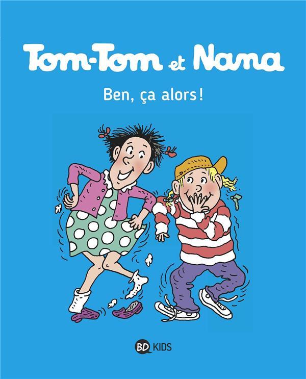 TOM-TOM ET NANA T.33  -  BEN CA, ALORS !