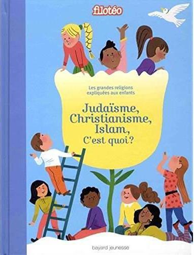 JUDAISME, CHRISTIANISME, ISLAM, C-EST QUOI ? - LES GRANDES RELIGIONS EXPLIQUEES AUX ENFANTS.