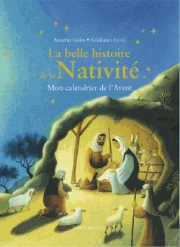 LA BELLE HISTOIRE DE LA NATIVITE  -  MON CALENDRIER DE L'AVENT GRUN/FERRI Bayard Jeunesse