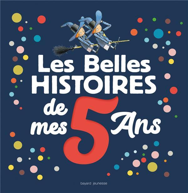 LES BELLES HISTOIRES DE MES 5 ANS  BAYARD JEUNESSE