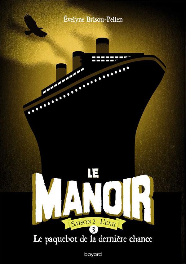 LE MANOIR - SAISON 2  -  L'EXIL T.3  -  LE PAQUEBOT DE LA DERNIERE CHANCE BRISOU-PELLEN E. BAYARD JEUNESSE