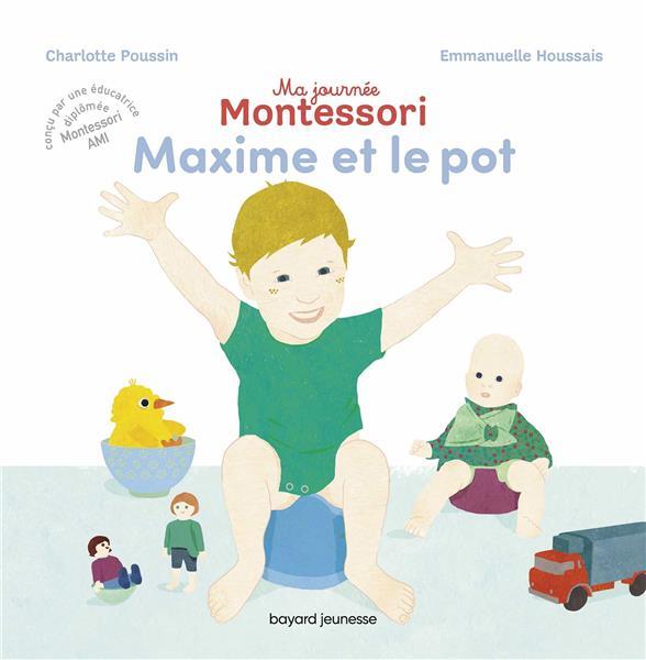 MA JOURNEE MONTESSORI  -  MAXIME ET LE POT POUSSIN, CHARLOTTE  BAYARD JEUNESSE