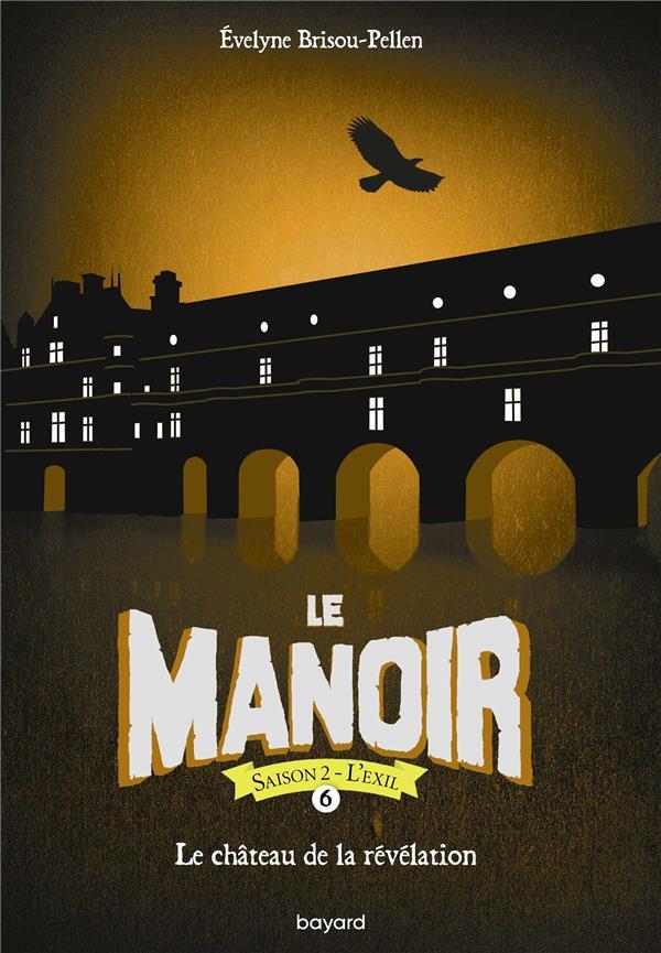 LE MANOIR - SAISON 2  -  L'EXIL T.6  -  LE CHATEAU DE LA REVELATION BRISOU-PELLEN EVELYN BAYARD JEUNESSE