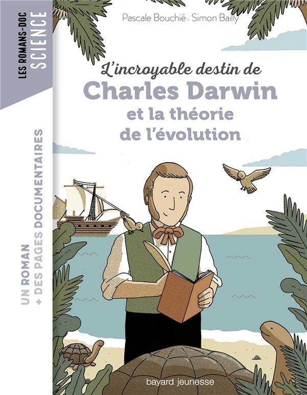 L'INCROYABLE DESTIN DE CHARLES DARWIN ET LA THEORIE DE L'EVOLUTION  BAYARD JEUNESSE