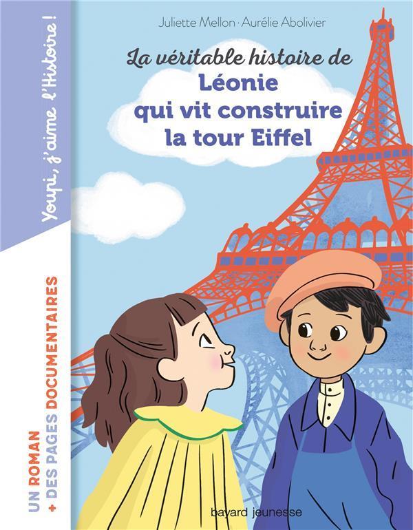 LA VERITABLE HISTOIRE DE LEONIE QUI VIT CONSTRUIRE  LA TOUR EIFFEL  BAYARD JEUNESSE