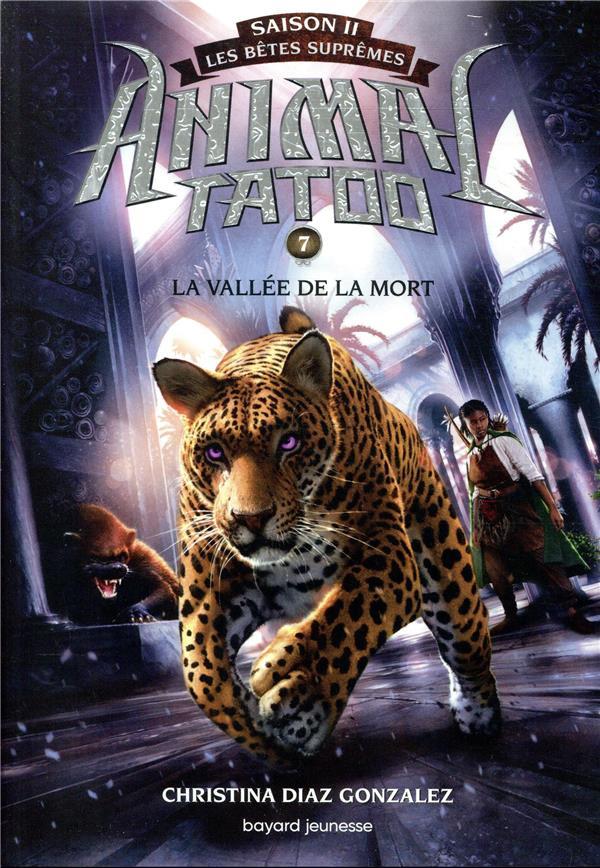 ANIMAL TATOO SAISON 2 - LES BETES SUPREMES, TOME 07 - LA VALLEE DE LA MORT