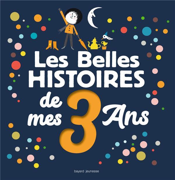 LES BELLES HISTOIRES DE MES 3 ANS BIGOT GINETTE BAYARD JEUNESSE