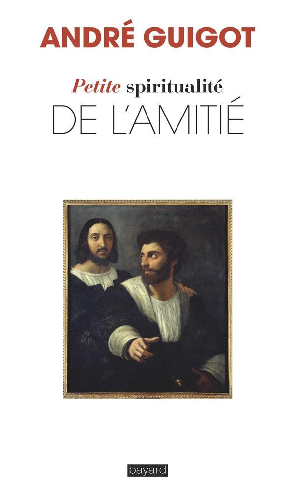 PETITE SPIRITUALITE DE L-AMITI GUIGOT ANDRE BAYARD CULTURE