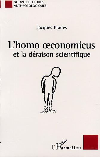 L'HOMO OECONOMICUS ET LA DERAISON SCIENTIFIQUE