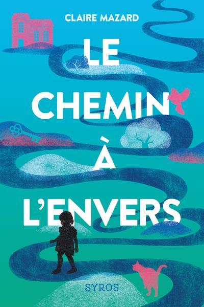 LE CHEMIN A L'ENVERS MAZARD, CLAIRE SYROS