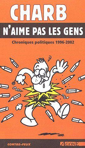 CHARB N'AIME PAS LES GENS  -  CHRONIQUE POLITIQUE 1996-2002