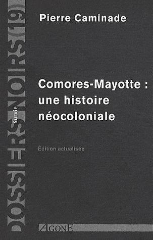 COMORES-MAYOTTE  -  UNE HISTOIRE NEOCOLONIALE