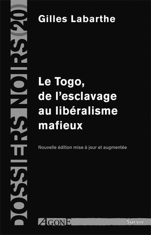 LE TOGO, DE L'ESCLAVAGE AU LIBERALISME MAFIEUX - NOUVELLE EDITION